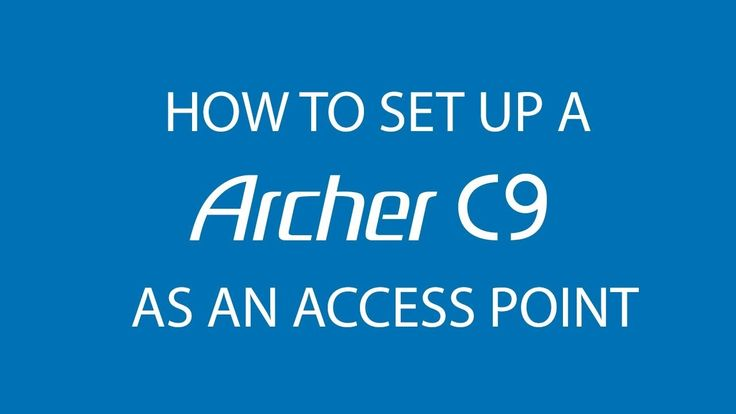 How To Set Up a TP-Link Archer C9 as an Access Point Mode