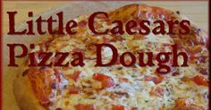 Little Caesars Pizza Dough http://savoryseasonings.blogspot.com/  1 1/4 cups (9.7  oz)  warm water (appox. 120° F) 2 3/4 tsp. dry active ye...