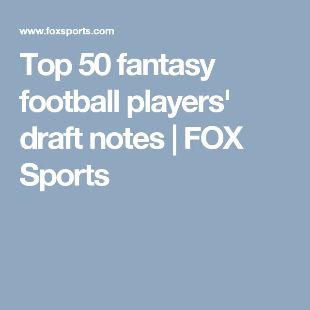 Top 50 fantasy football players' draft notes | FOX Sports