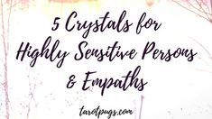 Five Crystals for Highly Sensitive Persons & Empaths