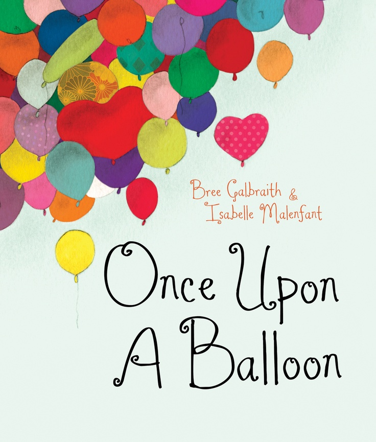 Once Upon a Balloon by Bree Galbraith and illustrated by Isabelle Malenfant