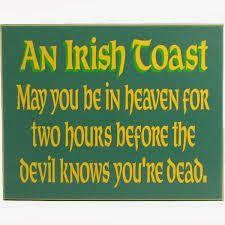 Irish Quotes, Irish Sayings, Irish Jokes & More...: Irish Toasts, Irish Blessings, Irish Jokes * The end of our wedding toast by Dad Bryant. Twenty four years ago! *
