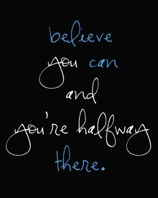 Believe you can and you're halfway there. by Theodore Roosevelt