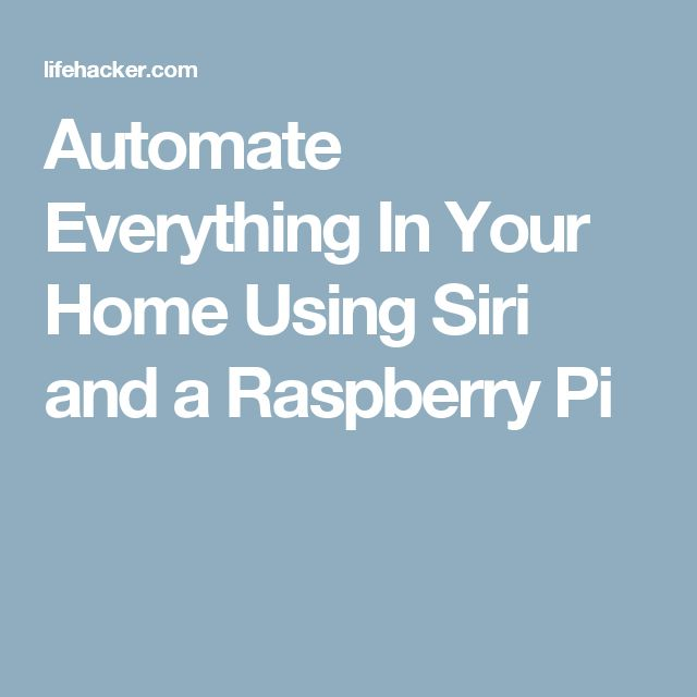 Automate Everything In Your Home Using Siri and a Raspberry Pi