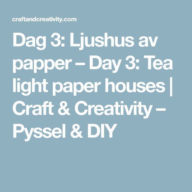 Dag 3: Ljushus av papper – Day 3: Tea light paper houses | Craft & Creativity – Pyssel & DIY