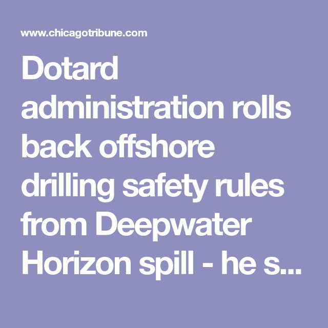 Dotard administration rolls back offshore drilling safety rules from Deepwater Horizon spill - he should drink the water and maybe he'd understand why those regulations exist.