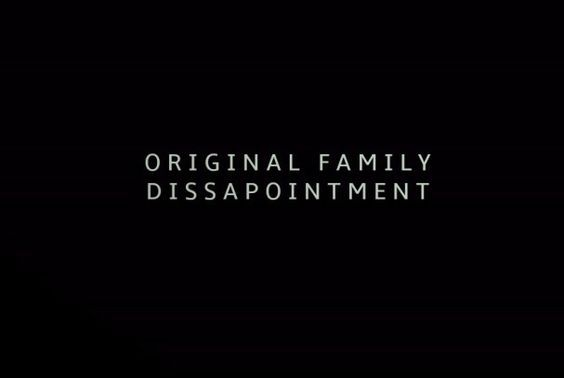 Original family disappointment.
