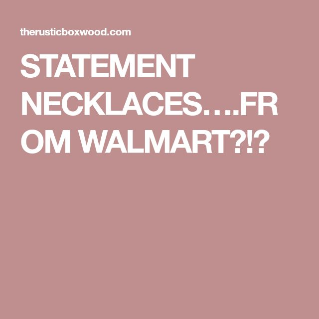 STATEMENT NECKLACES….FROM WALMART?!?