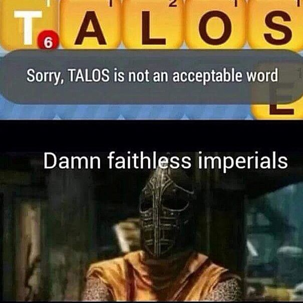 Don't you ever listen to Heimskr?? Ever heard of Talos the Unerring? Talos the Unassailable?