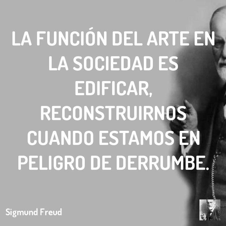 La función del arte en la sociedad es edificar, reconstruirnos cuando estamos en peligro de derrumbe.  #terapia #sigmund