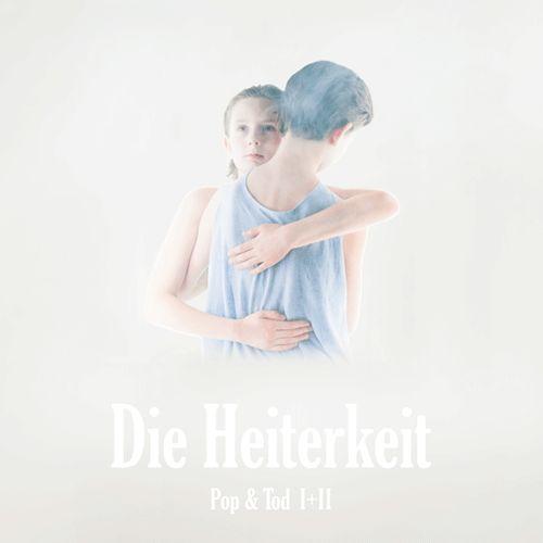 Die Heiterkeit - Pop & Tod I+II