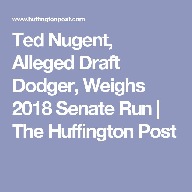 Ted Nugent, Alleged Draft Dodger, Weighs 2018 Senate Run | The Huffington Post