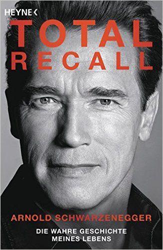 Total Recall: Die wahre Geschichte meines Lebens: Amazon.de: Arnold Schwarzenegger: Bücher