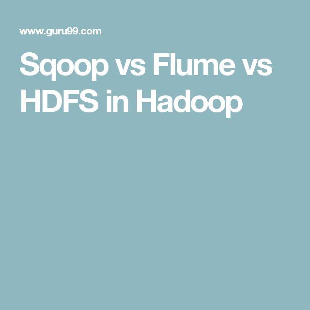 Sqoop vs Flume vs HDFS in Hadoop