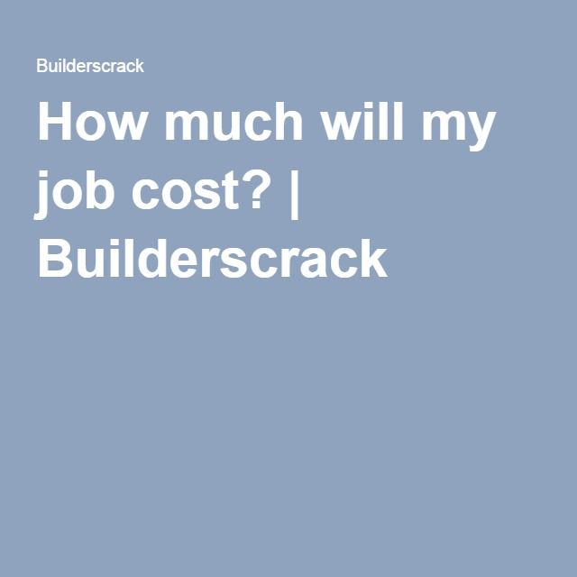 How much will my job cost? | Builderscrack