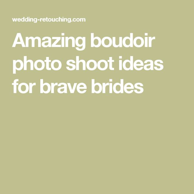 Amazing boudoir photo shoot ideas for brave brides