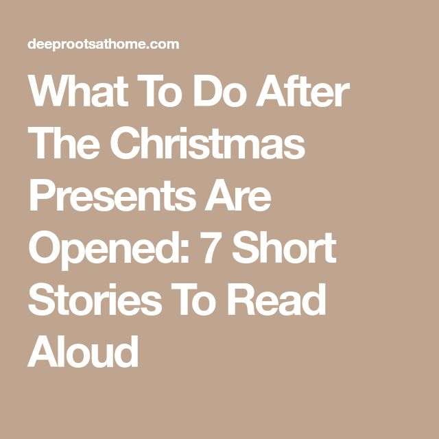 What To Do After The Christmas Presents Are Opened: 7 Short Stories To Read Aloud