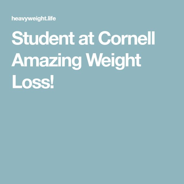 Student at Cornell Amazing Weight Loss!