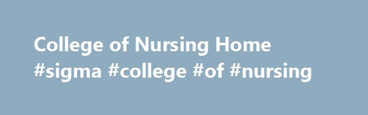 College of Nursing Home #sigma #college #of #nursing http://fort-worth.remmont.com/college-of-nursing-home-sigma-college-of-nursing/  # College of Nursing High Quality Programs Online and On-Campus As an early adopter of the use of technology in education, the faculty at the USA College of Nursing are experts in delivering high quality online nursing degree programs for the working nurse. Complete your courses online and if you are like most students you will be able to complete clinical…