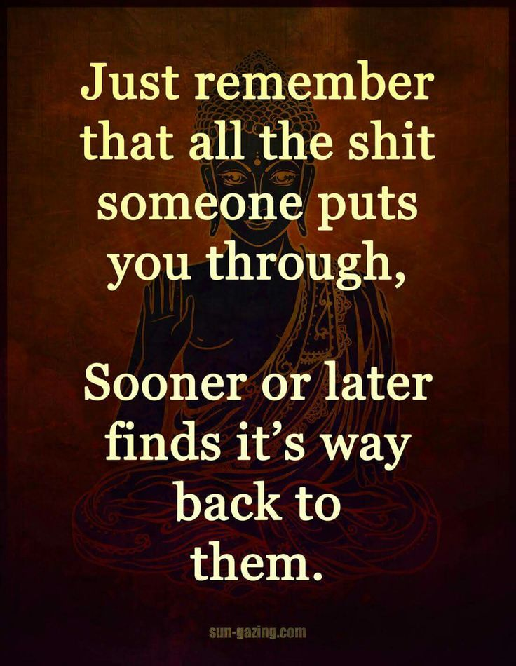 Just Remember That All The Shit Someone Puts You Through Sooner Or