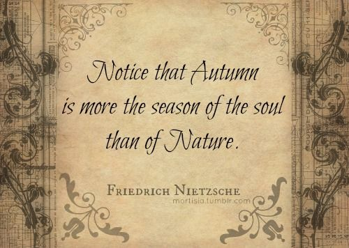 Notice That Autumn Is More The Season Of The Soul Than Of Nature.    Nietzsche What If Winter Is Not A Place Outside?