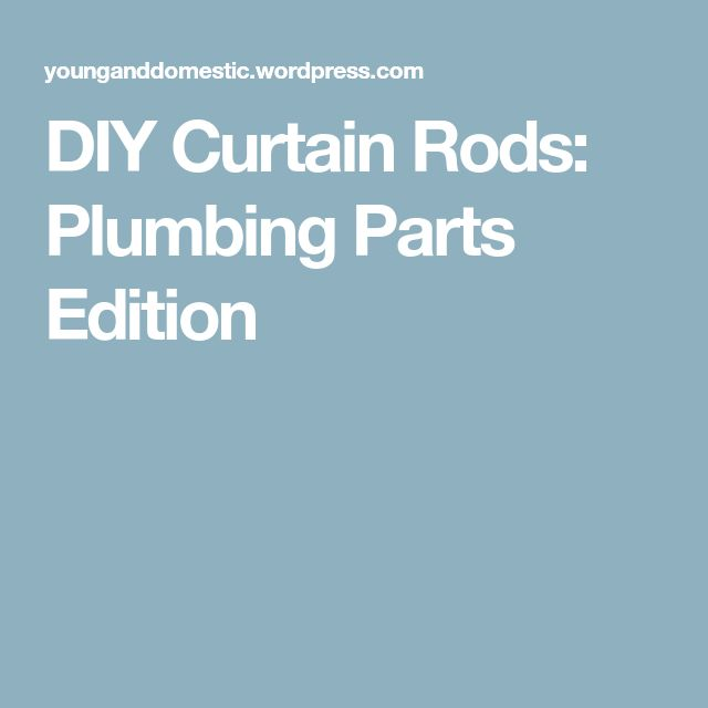 DIY Curtain Rods: Plumbing Parts Edition