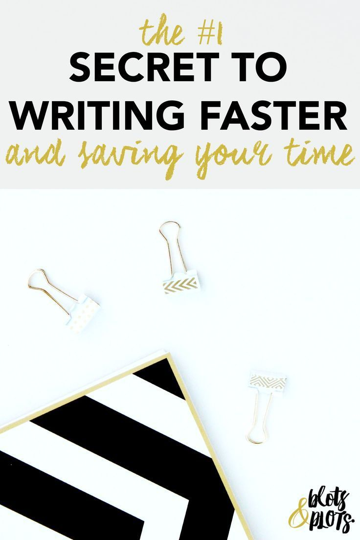 The Secret to Writing Faster and Saving Your Time | Blots & Plots