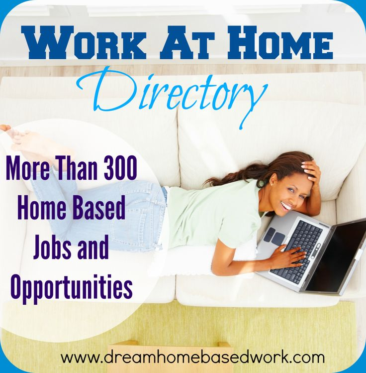 Work At Home Directory With More Than 300 Home Based Jobs And Opportunities Dream Home Based Work Work At Home Mom Work At Home Ideas