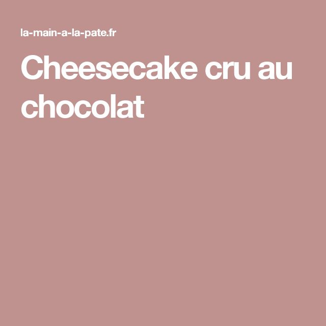 Cheesecake cru au chocolat