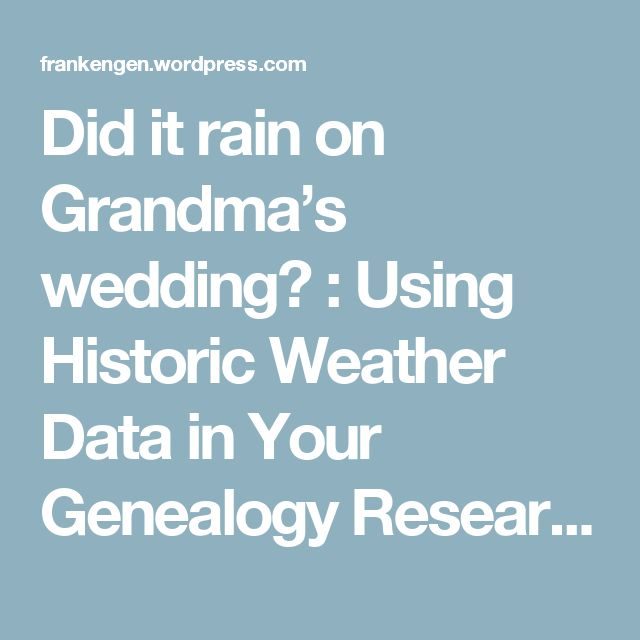 Did it rain on Grandma's wedding? : Using Historic Weather Data in Your Genealogy Research