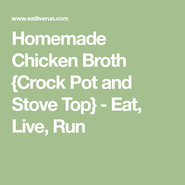 Homemade Chicken Broth {Crock Pot and Stove Top} - Eat, Live, Run