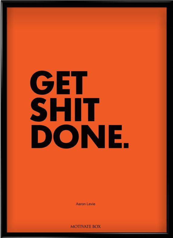 """""""Get Shit Done""""  This alternative art print Poster shows a motivational quote and will be available in multiple colors and multiple sizes on request."""
