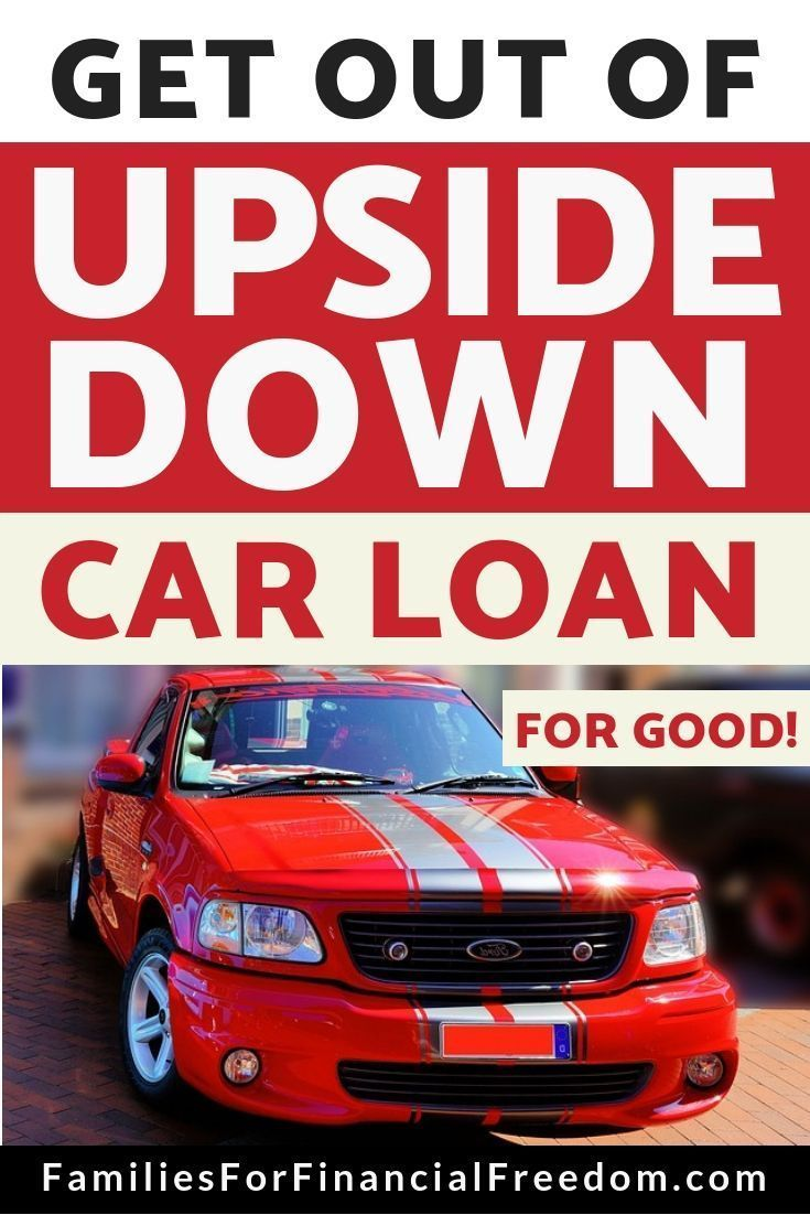 Upside Down Car Loan How To Get Out Of Your Car Loan For Good Personal Finance Car Loans Debt Free