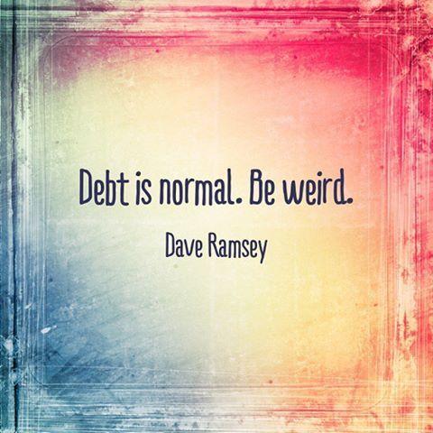 Debt is normal. Be weird. -Dave Ramsey #frugalliving #mdos #mindfulmoney (scheduled via http://www.tailwindapp.com?utm_source=pinterest&utm_medium=twpin&utm_content=post47635672&utm_campaign=scheduler_attribution)
