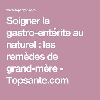 Soigner la gastro-entérite au naturel : les remèdes de grand-mère - Topsante.com