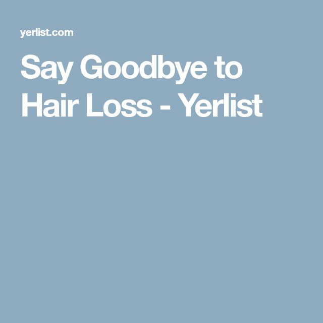Say Goodbye to Hair Loss - Yerlist
