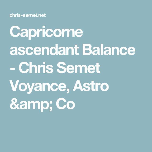 Capricorne ascendant Balance - Chris Semet Voyance, Astro & Co