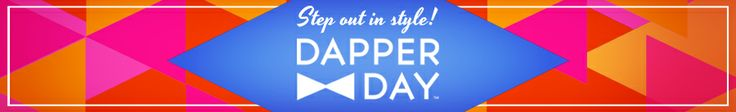 DAPPER DAY---- Omg I want to attend so bad!!!! Maybe next year!!