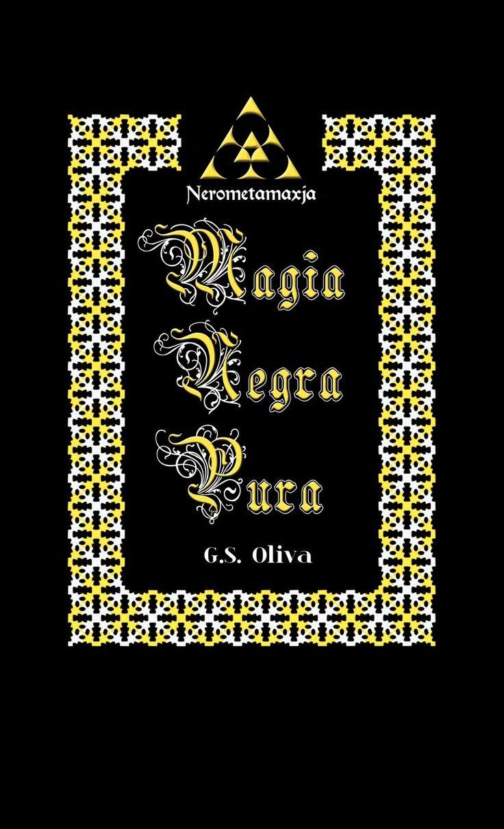 Magia Negra Pura. Nerometamxja, de Gregorio Oliva Zelada. Puedes conseguirlo en http://magia.esoterik-a.com/producto/magia-negra-pura-nerometamaxja/