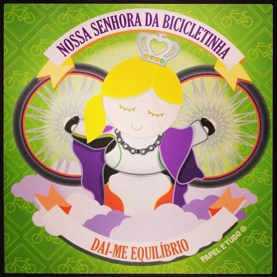 Nossa Senhora da Bicicletinha: Dai-me  Equilíbrio.