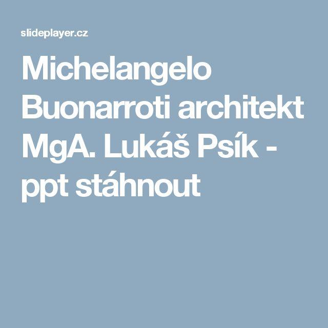 Michelangelo Buonarroti architekt MgA. Lukáš Psík -  ppt stáhnout