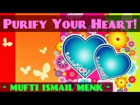 Purify Your Heart...Now!   Mufti Ismail Menk