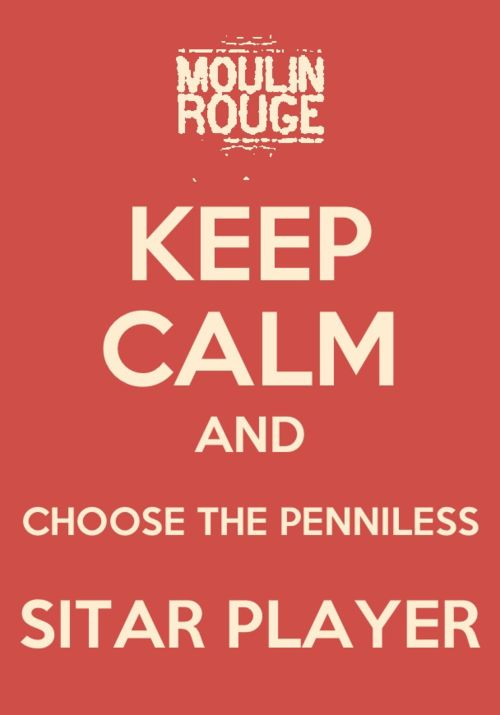 Keep Calm and Choose the Penniless Sitar Player