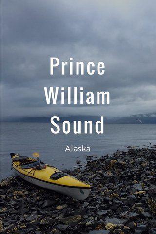 Prince William Sound // Sea Kayaking Whittier to Valdez, Alaska