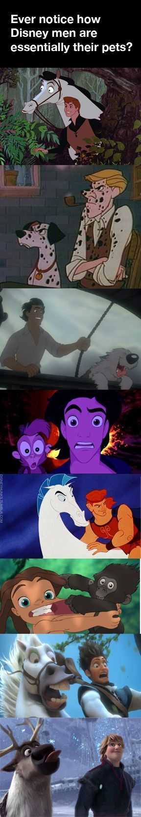 Disney men are their pets. Or their animal best friends.