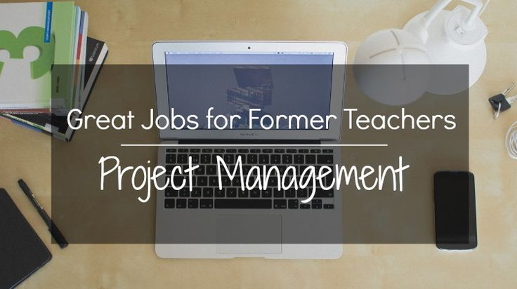 Great Jobs for Former Teachers Spotlight: Project Management