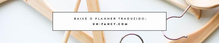 Planeje o seu armário-cápsula: baixe o planner traduzido do blog un-fancy.com