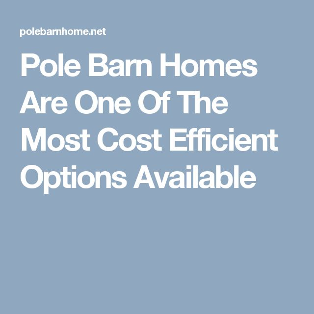 Pole Barn Homes Are One Of The Most Cost Efficient Options Available