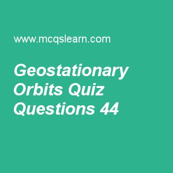 Learn quiz on geostationary orbits, applied physics quiz 44 to practice. Free physics MCQs questions and answers to learn geostationary orbits MCQs with answers. Practice MCQs to test knowledge on geostationary orbits, solving physics problem, current source, bohrs atomic model worksheets.  Free geostationary orbits worksheet has multiple choice quiz questions as a geo-stationary satellite orbiting around earth is used for, answer key with choices as national communication, national...