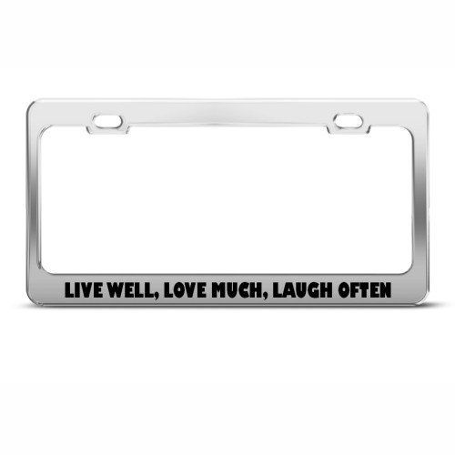 Live Well Love Much Laugh Often Funny License Plate Frame Tag Holder, http://www.amazon.com/dp/B005CQT95O/ref=cm_sw_r_pi_awdm_Y62Vsb1K0JKAX